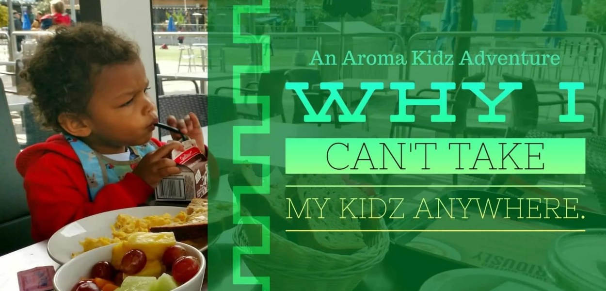 An Aroma Kidz Adventure — Why I Can't Take My Kidz ANYWHERE. (Featured Image)