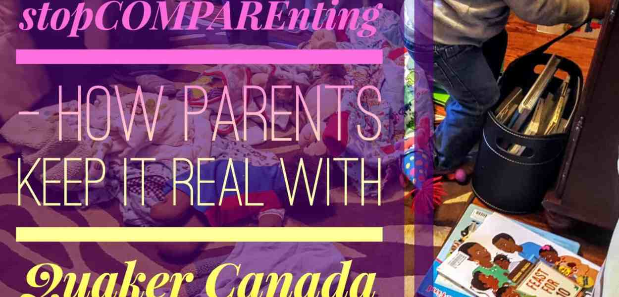 #stopCOMPAREnting — How Parents Keep it Real With Quaker Canada (Featured Image)