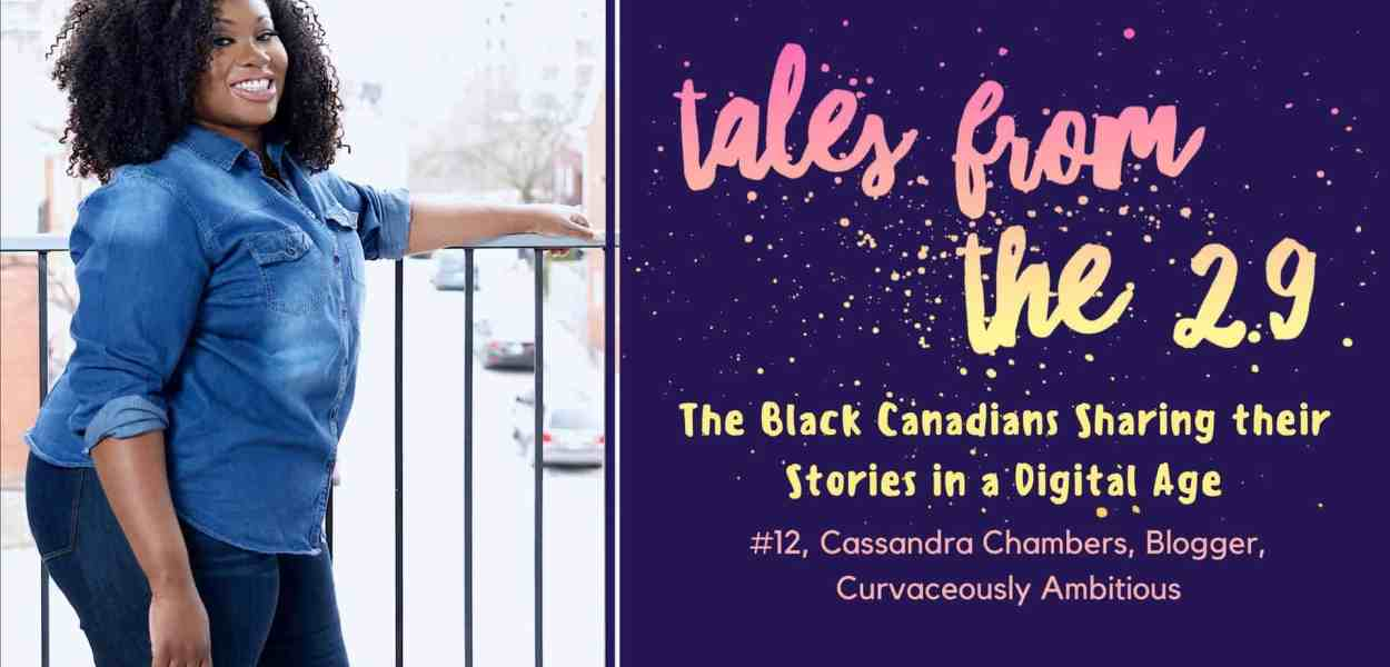 Tales from the 2.9 — The Black Canadians Sharing their Stories in a Digital Age — Vol. 2 #12, Cassandra Chambers, Blogger, Curvaceously Ambitious (Featured Image)