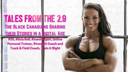 Tales from the 2.9 — The Black Canadians Sharing their Stories in a Digital Age — Vol. 2 #26, Alicia Bell, Kinesiologist, Online Personal Trainer, Strength Coach and Track & Field Coach, Train it Right