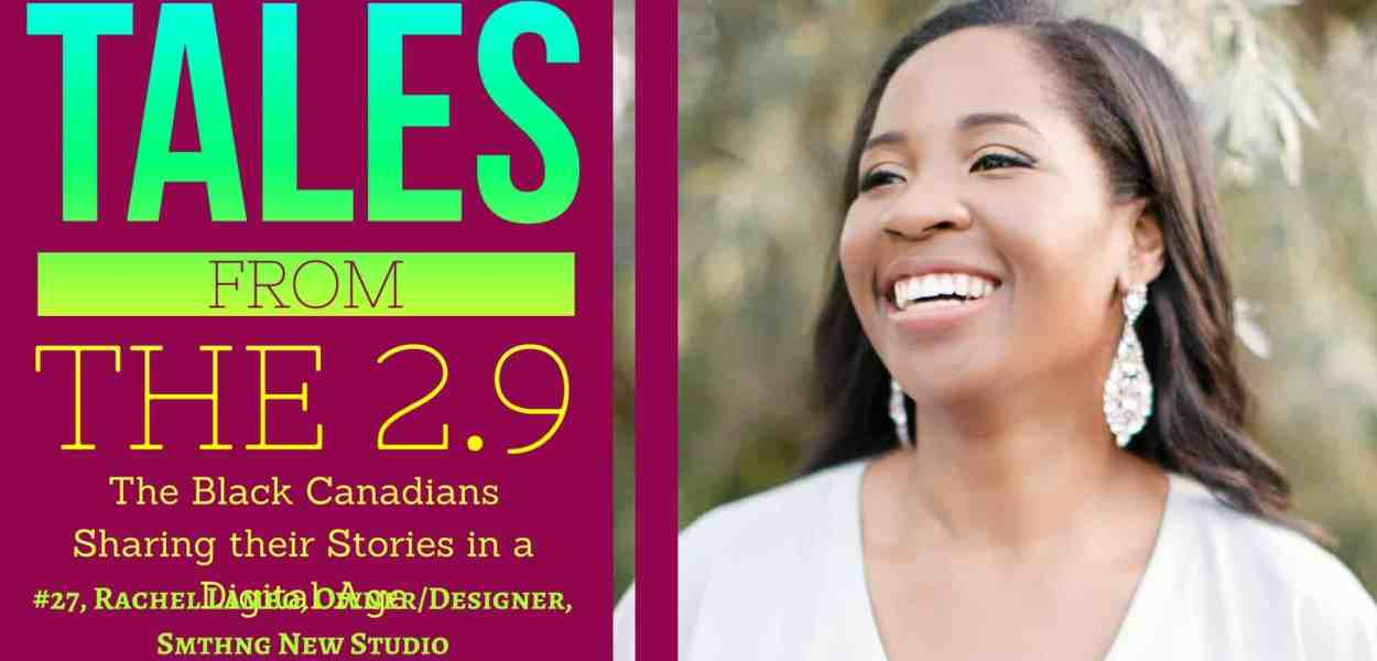 Tales from the 2.9 — The Black Canadians Sharing their Stories in a Digital Age — Vol. 2 #27, Rachel Lambo, OwnerDesigner, Smthng New Studio (Featured Image)