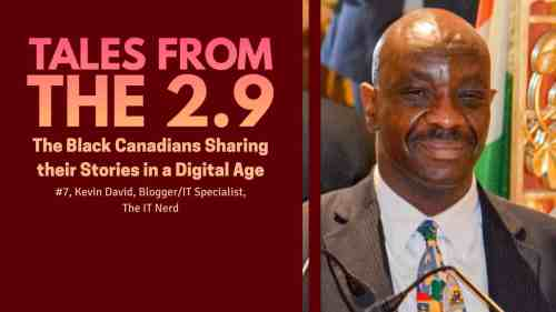 Tales from the 2.9 — The Black Canadians Sharing their Stories in a Digital Age — Vol. 2 #7, Kevin David, BloggerIT Specialist, The IT Nerd (Featured Image)