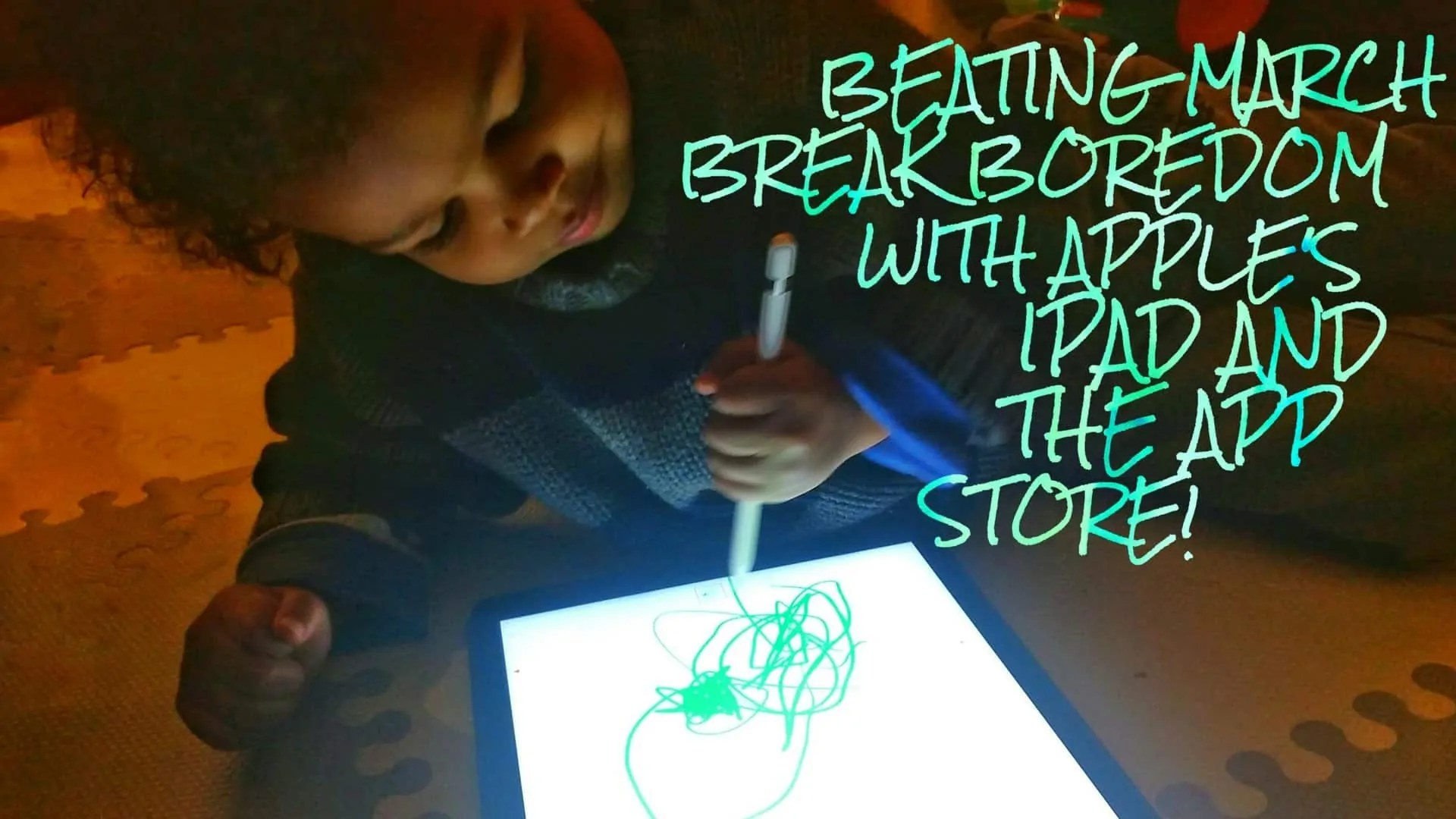 Beating March Break Boredom with Apple's iPad and the App Store! (Featured Image)