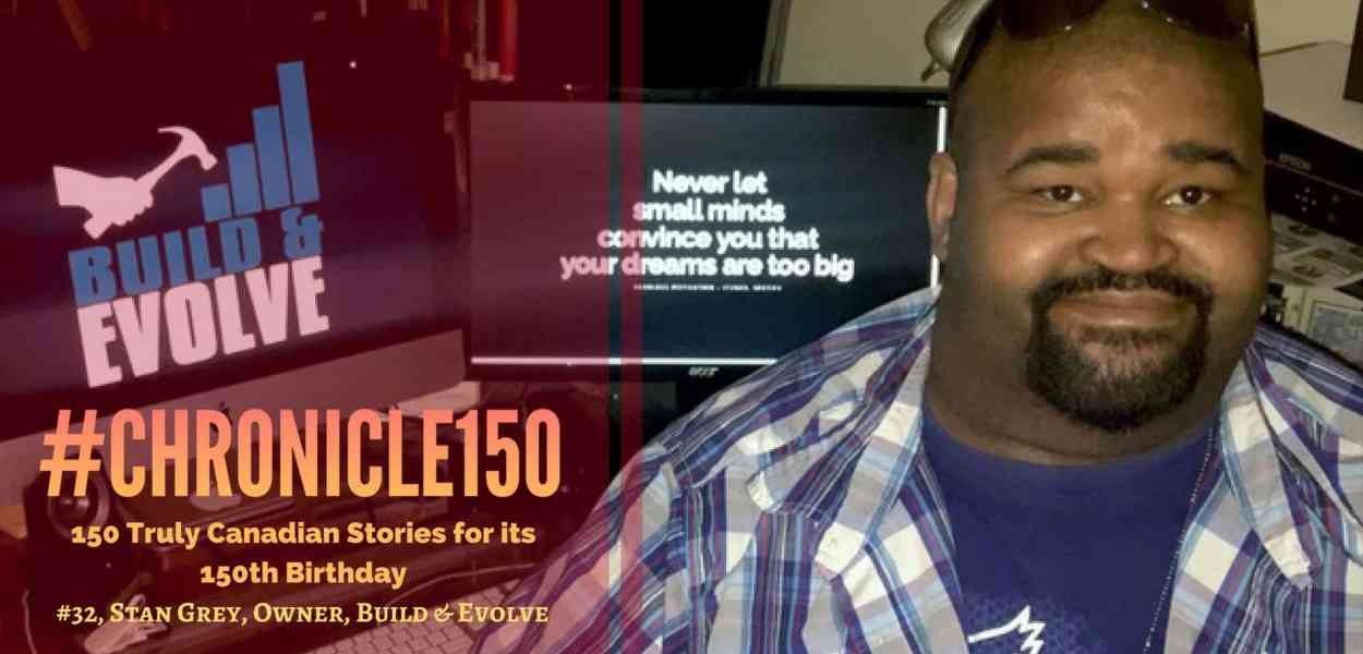 #Chronicle150 — 150 Truly Canadian Stories for its 150th Birthday — #32, Stan Grey, Owner, Build & Evolve (Featured Image)