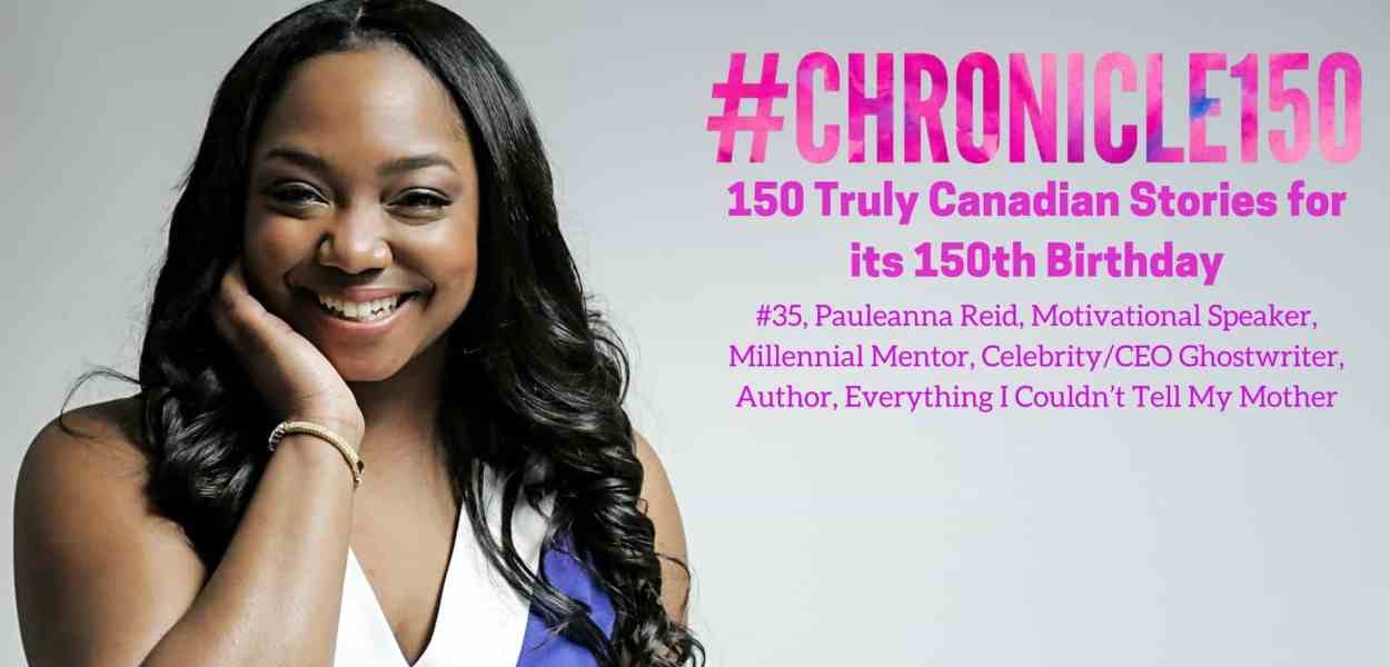 #Chronicle150 — 150 Truly Canadian Stories for its 150th Birthday — #35, Pauleanna Reid (Featured Image)