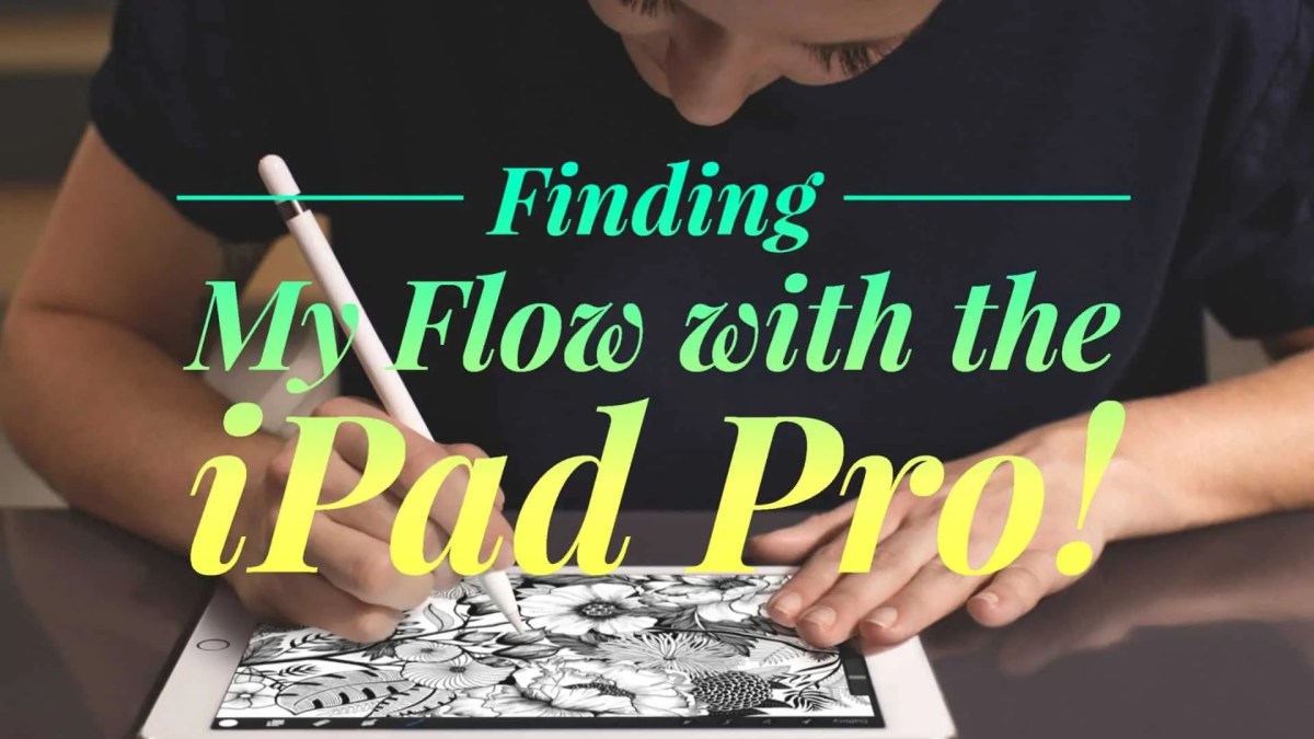 Finding My Flow with the iPad Pro (Featured Image)