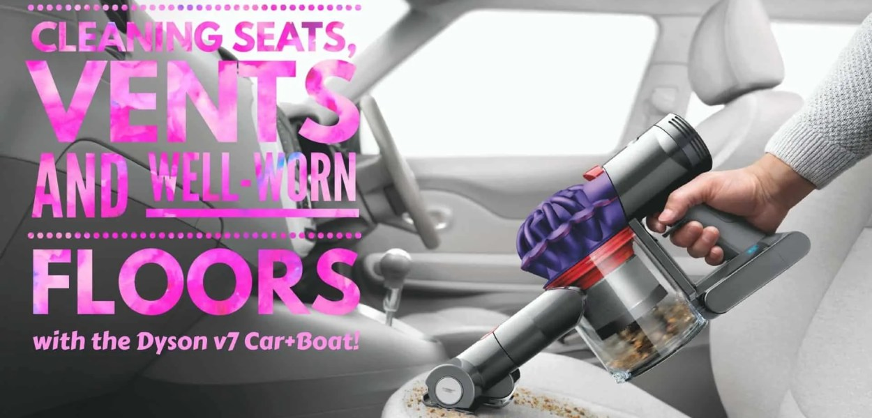 Cleaning Seats, Vents and Well-Worn Floors with the Dyson v7 Car+Boat! (Featured Image)