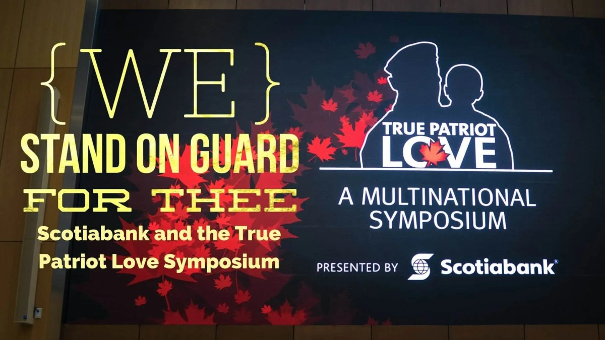 We Stand on Guard for Thee — Scotiabank and the True Patriot Love Symposium (Featured Image)