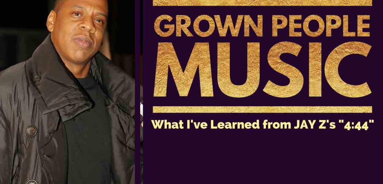 NaBloPoMo Day 4 — Grown People Music — What I've Learned from JAY Z's 4-44 (Featured Image)