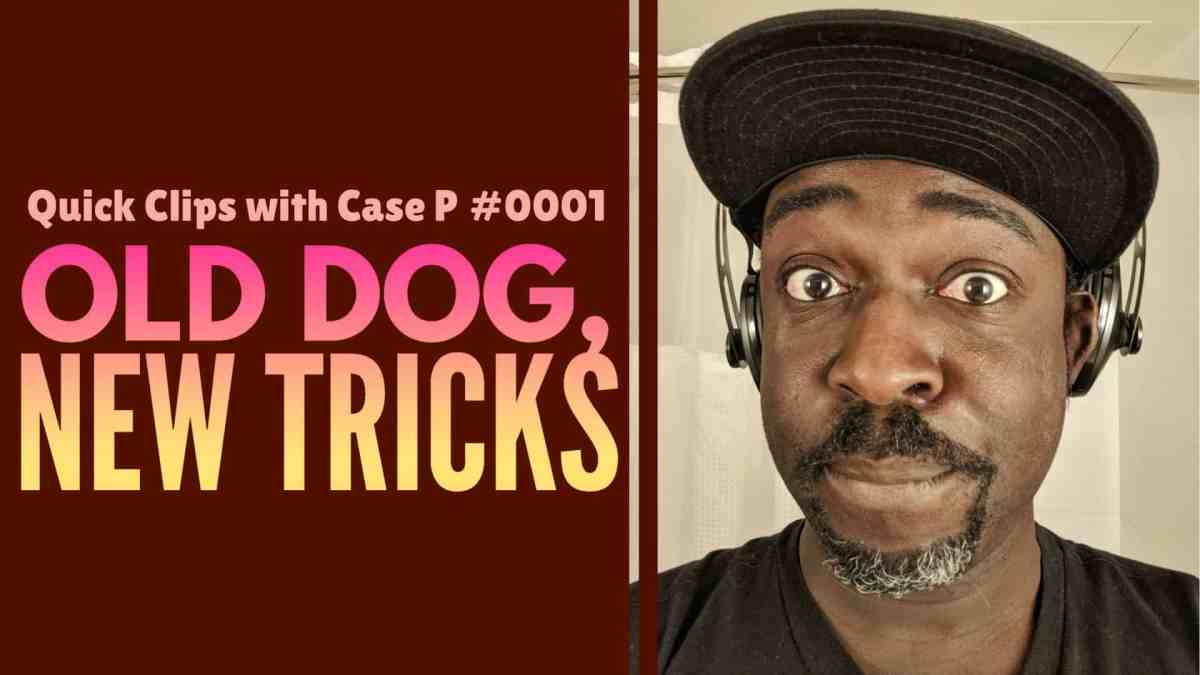 Quick Clips with Case P #0001 — Old Dog, New Tricks (Featured Image)