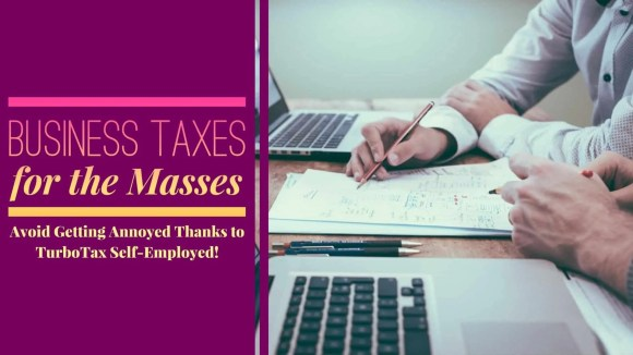 Business Taxes for the Masses—Avoid Getting Annoyed Thanks to TurboTax Self-Employed (Featured Image)