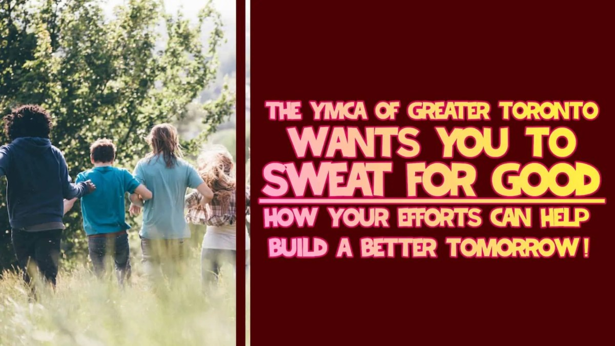 The YMCA of Greater Toronto Wants YOU to Sweat for Good — How Your Efforts Can Help Build a Better Tomorrow! (Featured Image)
