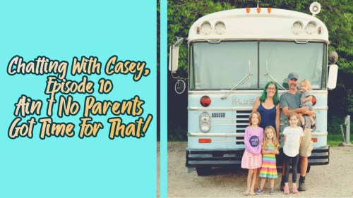Chatting With Casey 0010 — Ain't No Parents Got Time for That! (Featured Image)