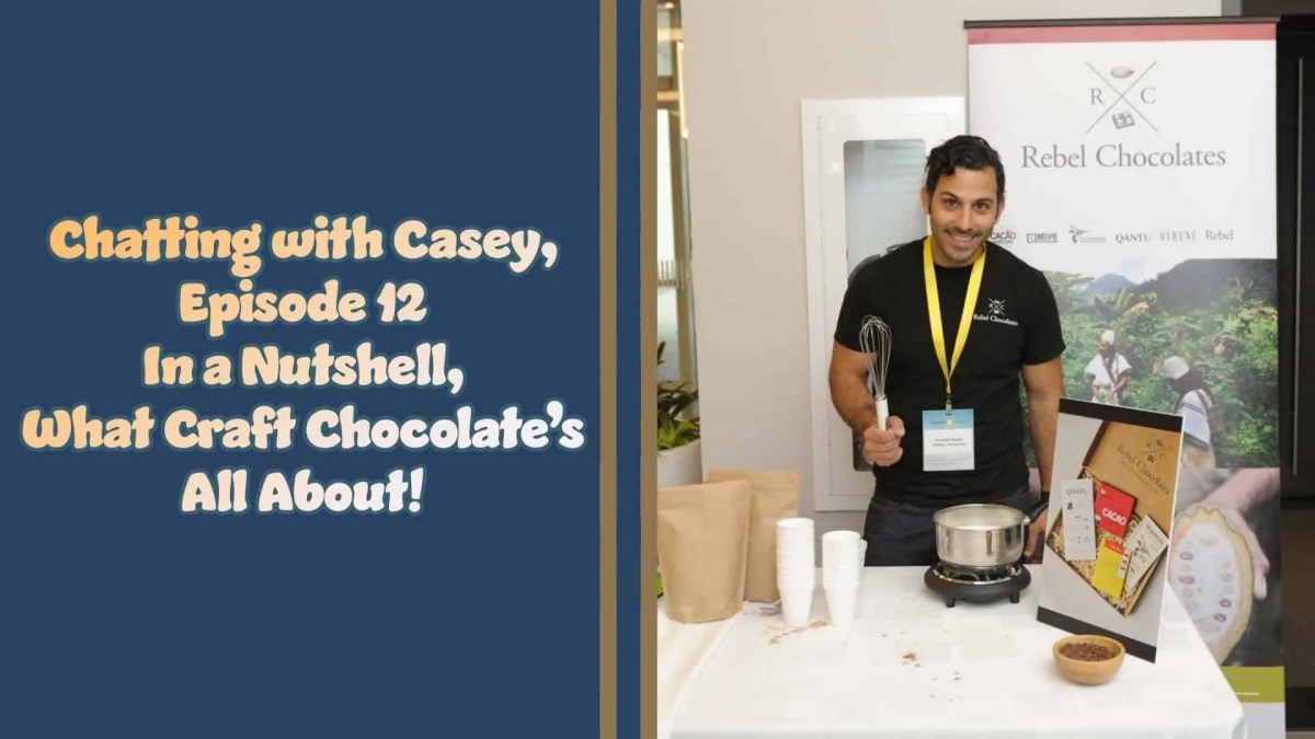 Chatting With Casey 0012 — In a Nutshell, What Craft Chocolate's All About! (Featured Image)