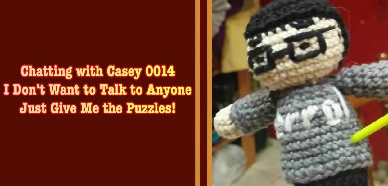 Chatting with Casey 0014 — I Don't Want to Talk to Anyone; Just Give Me the Puzzles! (Featured Image)