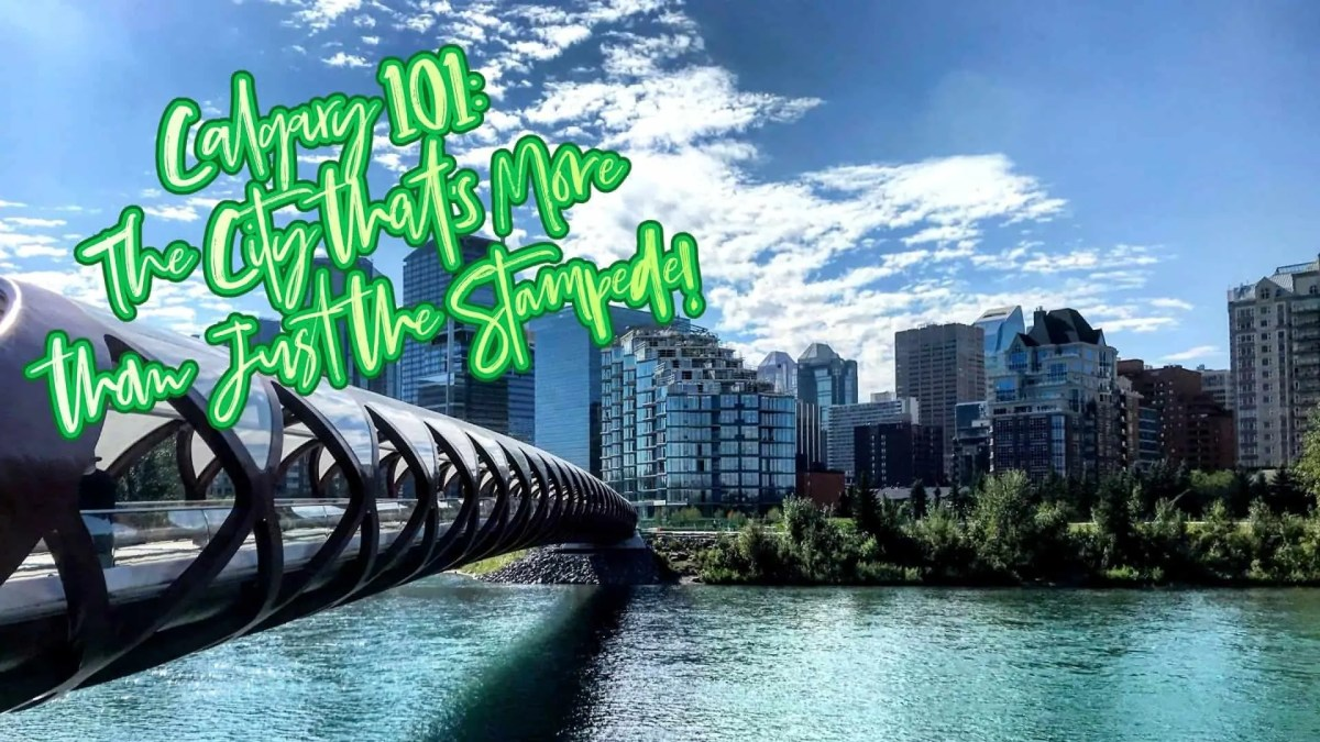 Calgary 101 — The City that's More than Just the Stampede! (Featured Image)