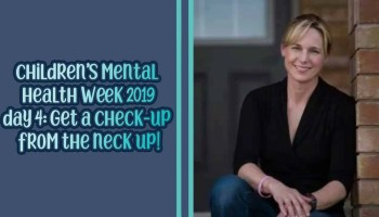 Children's Mental Health Week 2019 — Day 4 — Get a Check-Up from the Neck Up! (Featured Image)