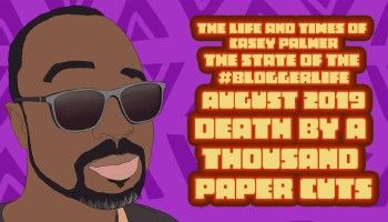 The Life and Times of Casey Palmer—The State of the #BloggerLife, August 2019—Death by a Thousand Paper Cuts (Featured Image)