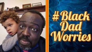 #BlackDadWorries (Featured Image)