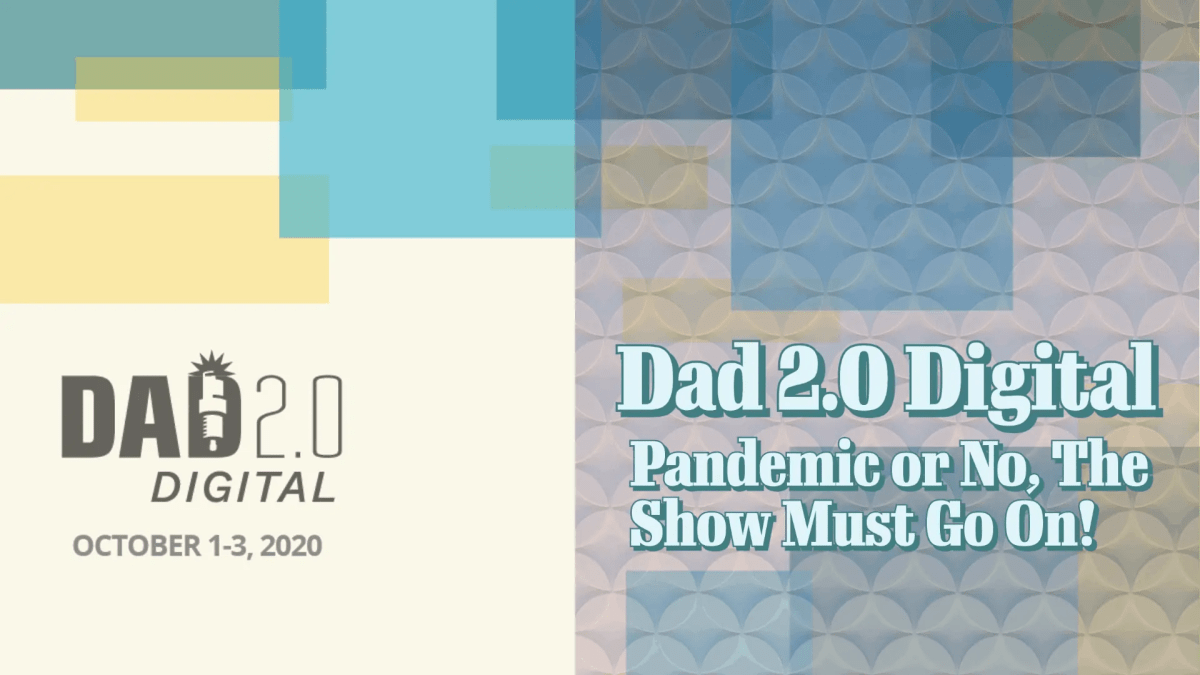 Dad 2.0 Digital | Pandemic or No, The Show Must Go On! (Featured Image)