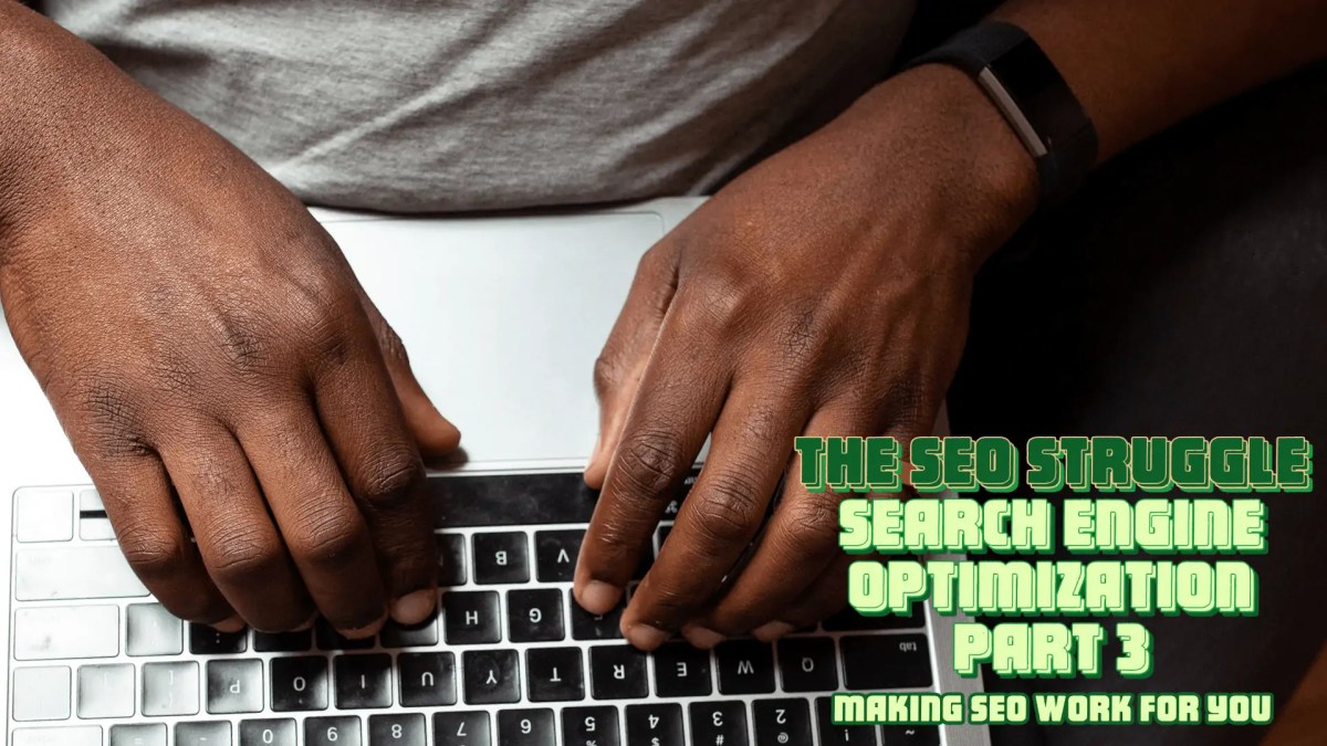 A Black man's hands typing away on a MacBook Pro: The featuring image for The SEO Struggle, Part 3: Making SEO Work For You