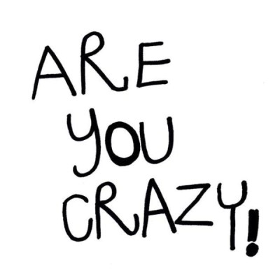 are-you-crazy