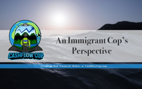 An Immigrant Cop's Perspective - Cashflow Cop Police Financial Independence