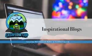 Inspirational Blogs - Cashflow Cop Police Financial Independence Blog