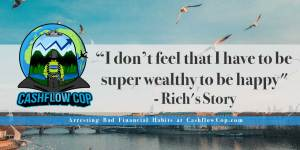 Humans of FI - Rich's Story - Cashflow Cop Police Financial Independence