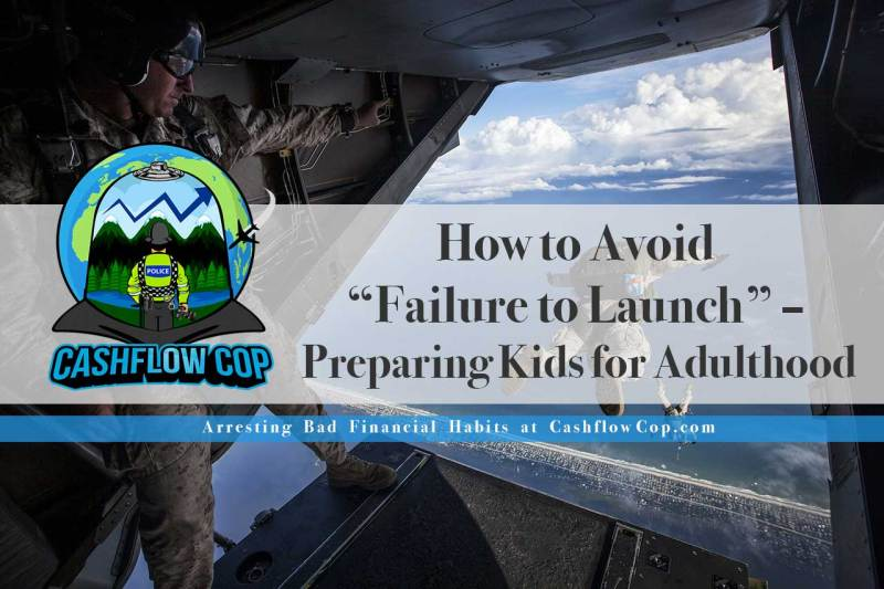 Failure to Launch - Cashflow Cop Police Financial Independence