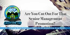 Senior Management Promotion - Cashflow Cop Police Financial Independence