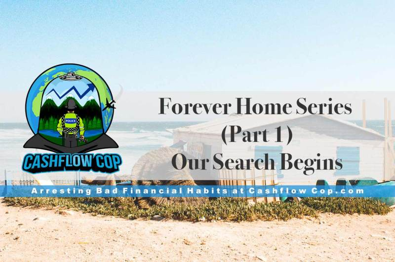 Forever Home Series (Part 1) – Our Search Begins - Cashflow Cop Police Financial Independence