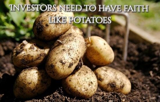 Investors need to have faith like potatoes