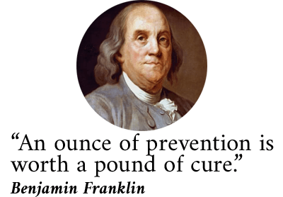Benjamin Franklin - An ounce of prevention quote.