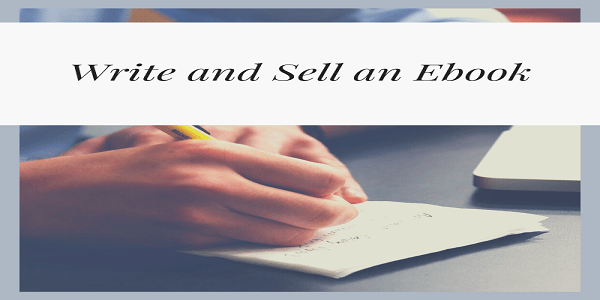 write sell ebook - 14 proven and legit ways to make money from home