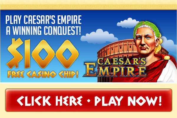 Palace of Chance Caesar's Empire $100 Free Chip
