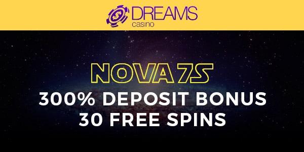 Dreams Casino Nova 7S 300% Match Bonus and 30 No Deposit Free Spins RTG RealTime Gaming