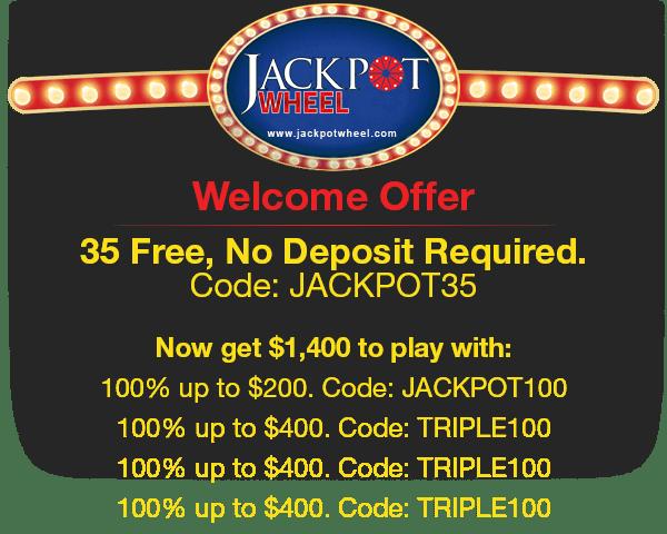 Jackpot Wheel NoDeposit Bonus $35 FREE up to $1400 Welcome Bonus