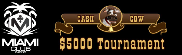 Miami Club Casino Cash Cow $5000 Tournament