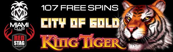 Miami Club Casino Red Stag Casino WGS King Tiger City of Gold 107 No Deposit FREE Spins