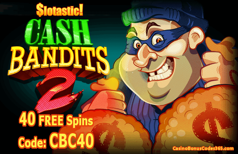 Slotastic! RTG Cash Bandits 2 Exclusive 40 No Deposit FREE Spins