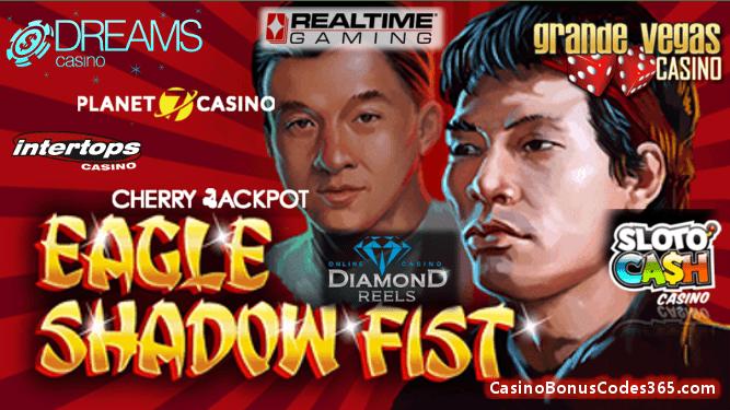 Cherry Jackpot, Diamond Reels Casino, Dreams Casino, Grande Vegas Casino, Intertops Casino Red, Planet7 Casino, Sloto Cash Casino New RTG Game Eagle Shadow Fist