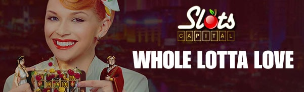 Slots Capital Online Casino Whole Lotta Love Valentine's Offer