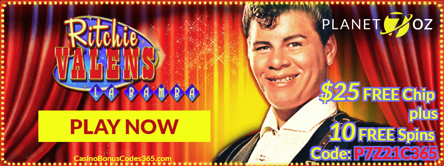 Planet 7 OZ Casino Exclusive Deal $25 FREE Chip plus 10 FREE Spins RTG Ritchie Valens La Bamba