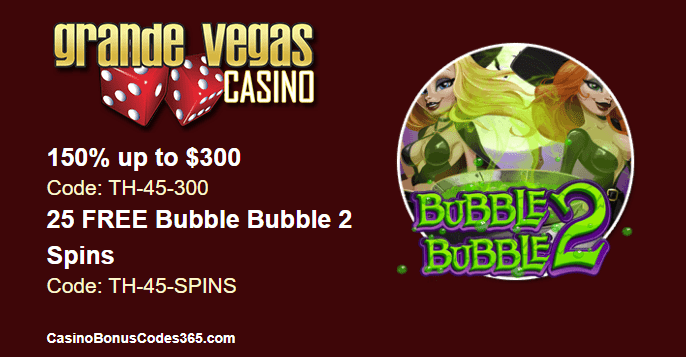 Grande Vegas Casino 150% up to $300 plus 25 FREE Bubble Bubble 2 Spins RTG