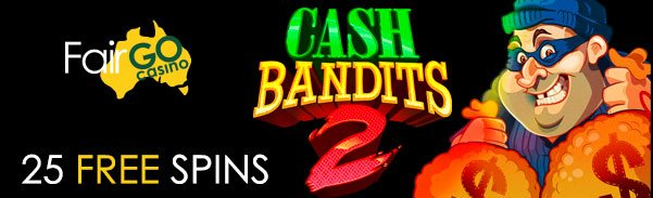 Fair Go Casino 25 FREE Spins RTG Cash Bandits 2 Triple Twister