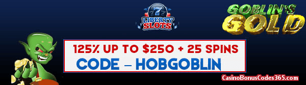 Liberty Slots 125% up to $250 plus 25 FREE Goblin's Gold Spins August 2018