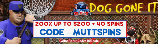 Liberty Slots 200% up to $200 Bonus plus 40 FREE Dog Gone It Spins Special Offer