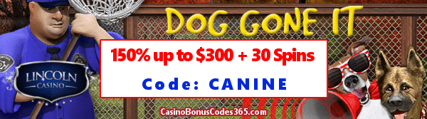 Lincoln Casino 150% up to $300 Bonus plus 30 FREE Dog Gone It Spins Special Promo