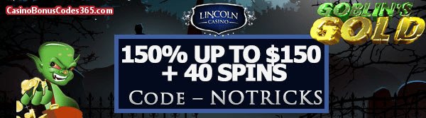 Lincoln Casino 150% up to $150 Bonus plus 40 FREE Spins on Goblin's Gold Special Promo